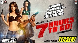 7 HOURS TO GO | OFFICIAL TEASER | SHIV PANDIT | SANDEEPA DHAR | NATASA STANKOVIC