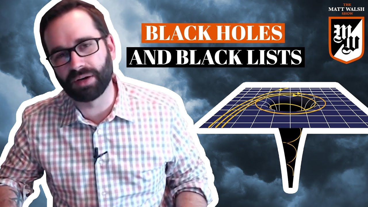 Black Holes And Black Lists | The Matt Walsh Show Ep. 237