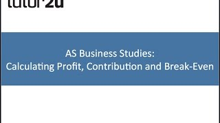AS Business Studies: Calculating Profit, Contribution and Break Even