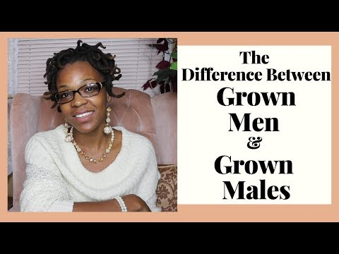 The Difference Between Grown Men & Grown Males