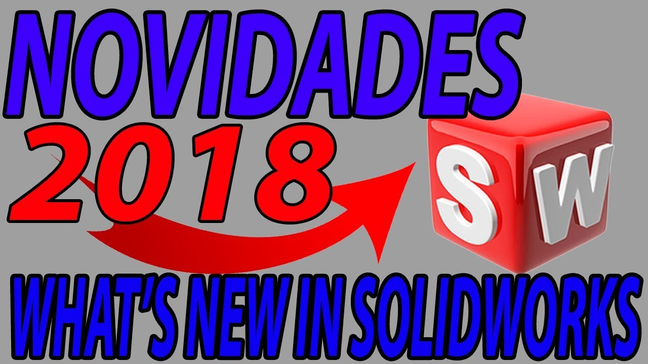 562131f4af9e5 NOVIDADES DO SOLIDWORKS 2018 WHAT S NEW IN SOLIDWORKS 2018 - YouTube