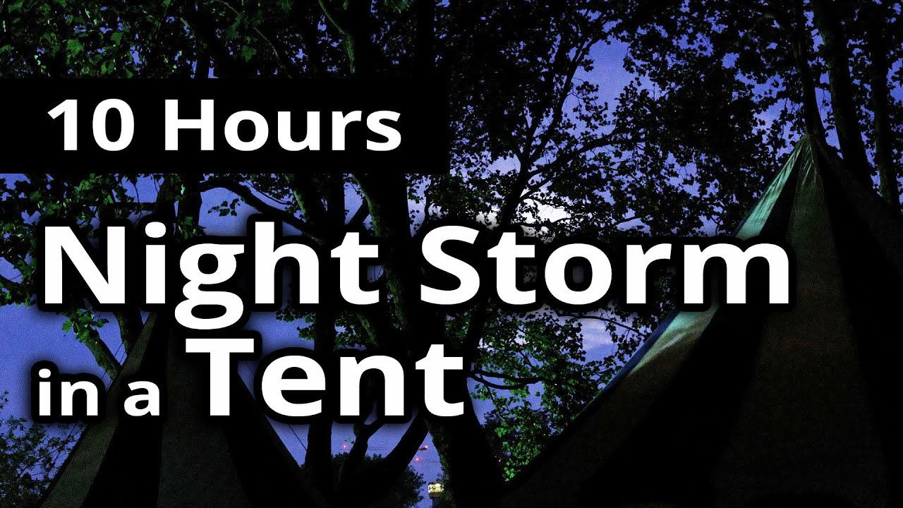 storm in a tent 10 hours relaxing storm and rain for sleep sleep sounds youtube. Black Bedroom Furniture Sets. Home Design Ideas