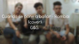 Cuando se pone a bailar - Rombai (cover) G&G ft Estefania Queiros.