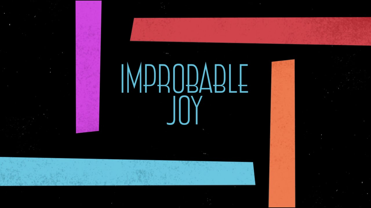 8/9/2020: Joy & Covid-19: The origins of Improbable Joy