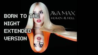 Ava Max - Born to the Night (Extended Version)