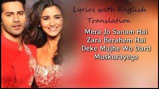 Mera Jo Sanam Hai Zara Berahem hai ( Lyrics with English Translation)   Ft. Varun Dhavan, Alia Bhatt