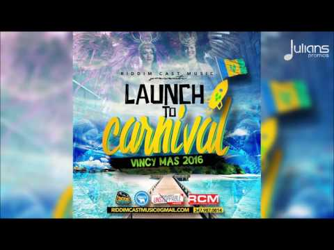 Launch To Carnival - 2016 Vincy Mas Soca Mix by Riddim Cast Music