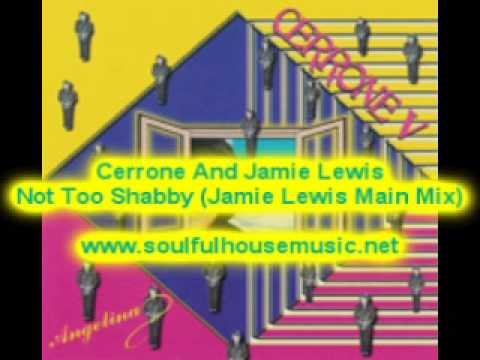 Cerrone And Jamie Lewis Not Too Shabby Jamie Lewis Main Mix
