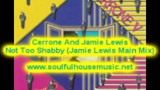 Cerrone And Jamie Lewis Not Too Shabby Jamie Lewis Main Mix