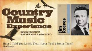 Jim Reeves - Have I Told You Lately That I Love You? - Bonus Track - Country Music Experience YouTube Videos
