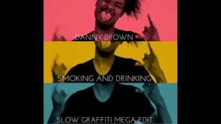 Danny Brown -  Smoking And Drinking (Slow Graffiti Mega Edit)