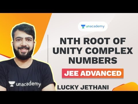 Nth Root Of Unity Complex Numbers | JEE Advanced 2020 | Lucky Jethani | Unacademy Accelerate