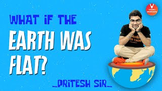 What if the Earth was Flat? 🌎 | Flat Earth Theory | Is the Earth FLAT or ROUND? | Vedantu