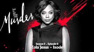 How To Get Away With Murder | Zola Jesus - Ixode
