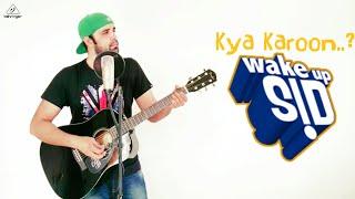 Kya Karoon? , Acoustic Guitar Cover , Wake Up Sid Ranbir Kapoor , Full Song *Earphones Recommended