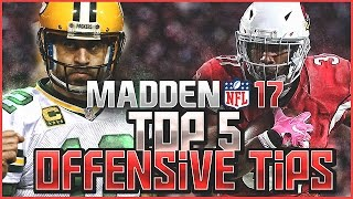 MADDEN NFL 17 TOP 5 OFFENSIVE TIPS YOU MUST KNOW!