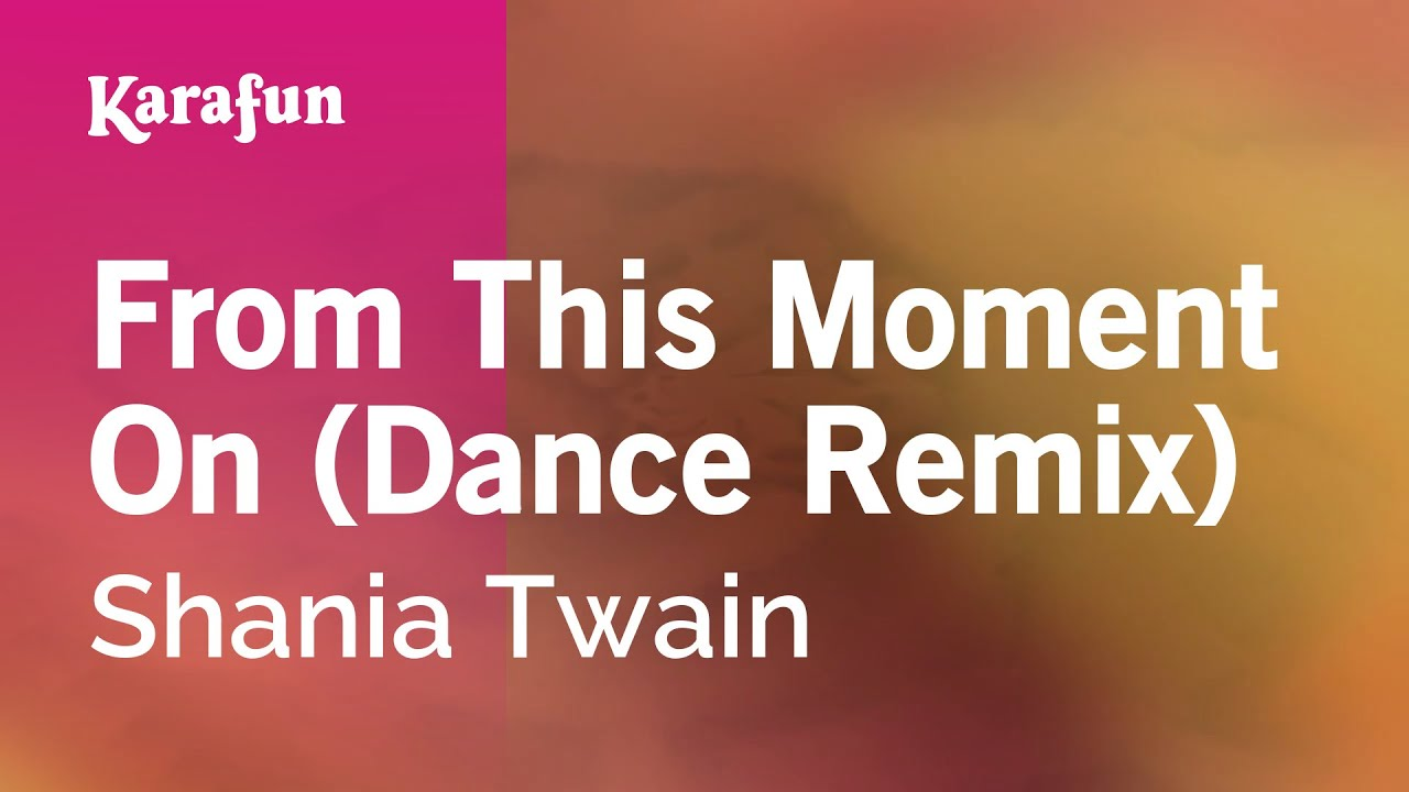 Karaoke From This Moment On (Dance Remix) - Shania Twain *