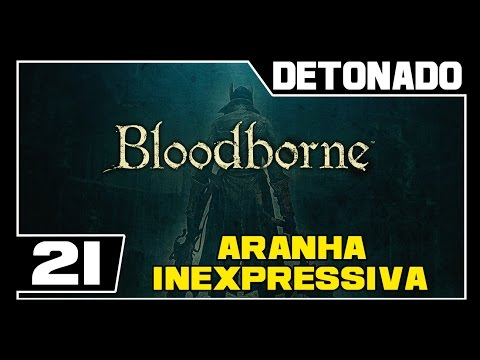 BLOODBORNE - Detonado - Parte #21 - [BOSS] ROM, A ARANHA INEXPRESSIVA
