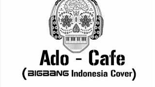BIGBANG - CAFE (Ado INDONESIA Cover)