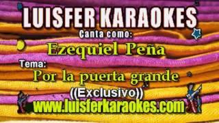Ezequiel Peña - Por la puerta grande - Karaoke Exclusivo