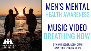 Men's Mental Health Awareness - MCW Music Video - Breathing Now by Craig Reever, Robin Oman