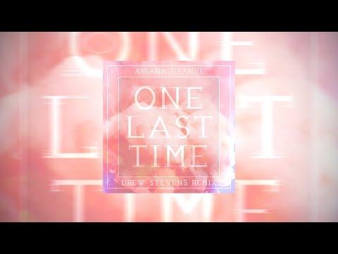 Ariana Grande - One Last Time (Drew Stevens Remix)