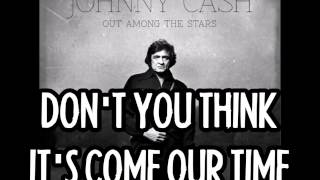Watch Johnny Cash Dont You Think Its Come Our Time video