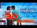 3D panned audio   Maruvaarthai - Ennai Nokki Paayum Thotta    Bass boosted   use headphones