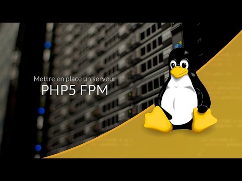 Mettre en place un serveur Web (24/28) : PHP FPM pour Nginx