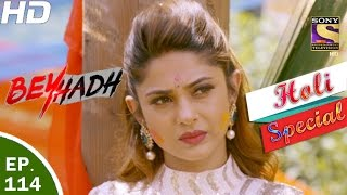Beyhadh - बेहद - Ep 114 - Holi Special - 17th Mar, 2017