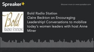 Claire Beckton on Encouraging Leadership! Conversations to mobilize today's women leaders with host