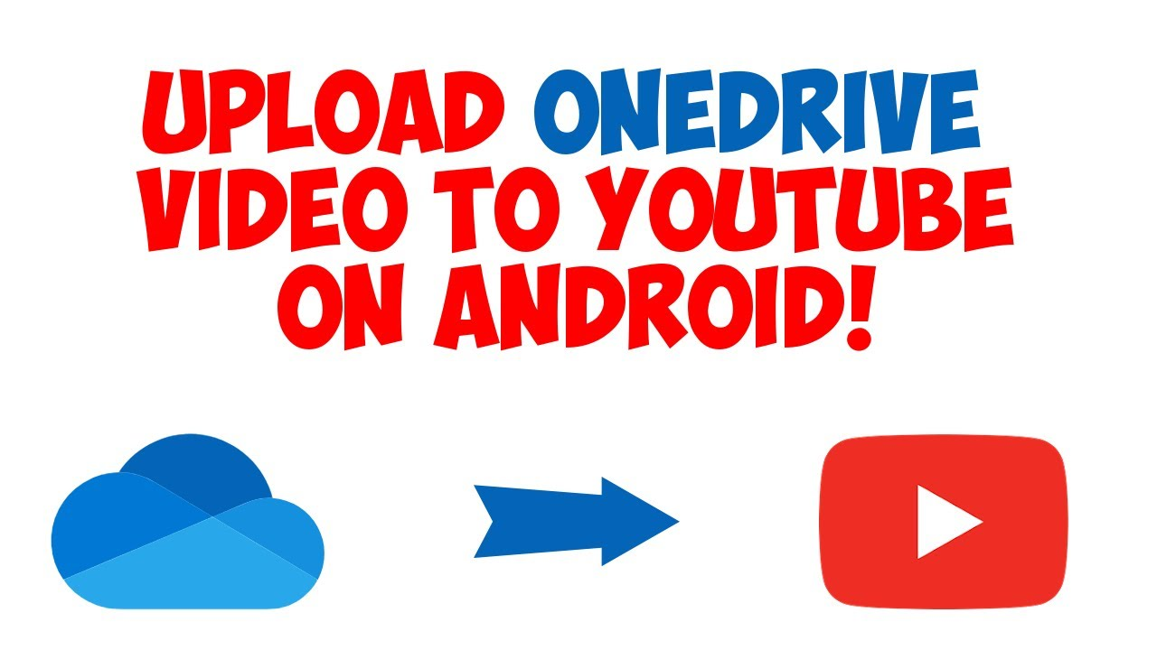 Upload OneDrive Video to YouTube on Android phone