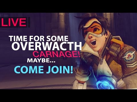 Time For Some Overwatch CARNAGE!!! Maybe... Or Maybe Death.. Either Way, COME JOIN The Fun!