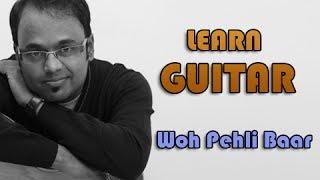 Woh Pehli Baar Guitar Lesson - Pyaar Mein Kabhi Kabhi - Shaan
