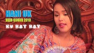 HANI UK  HEES CUSUB  KU HAY HAY 2013