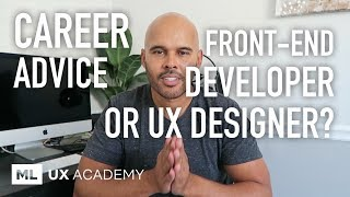 Should you Become a UX Designer or Front-End Developer? (Career Advice)