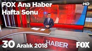 30 Aralık 2018 FOX Ana Haber Hafta Sonu