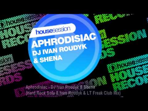 Aphrodisiac - DJ Ivan Roudyk & Shena (Hard Rock Sofa & Ivan Roudyk & LT Freak Club Mix)