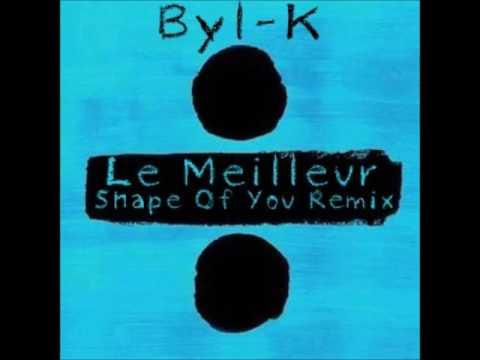 Byl-k - Le Meilleur (Remix Shape Of You)