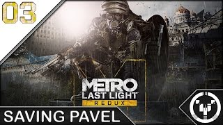 SAVING PAVEL | Metro Last Light Redux | 03