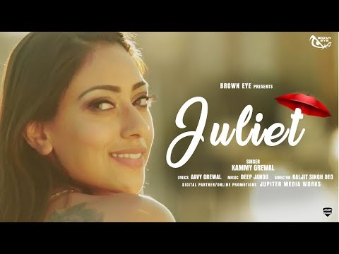 Juliet (Full Song) - Kammy Grewal - Deep Jandu - New Punjabi Songs 2018