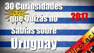 30 Cosas que Quiz s no Sab as sobre Uruguay