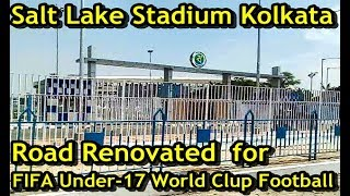 Salt lake stadium kolkata road renovated for fifa u-17 world cup football   vybk kolkata