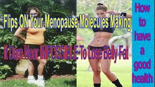 Weight loss | Flips ON Your Menopause Molecules Making  It Darn Near IMPOSSIBLE To Lose Belly Fat
