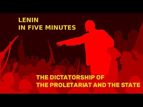 Lenin In Five Minutes: The Dictatorship Of The Proletariat And The State