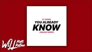 V.I. Musik - You Already Know (Prod by. DJ REENS)