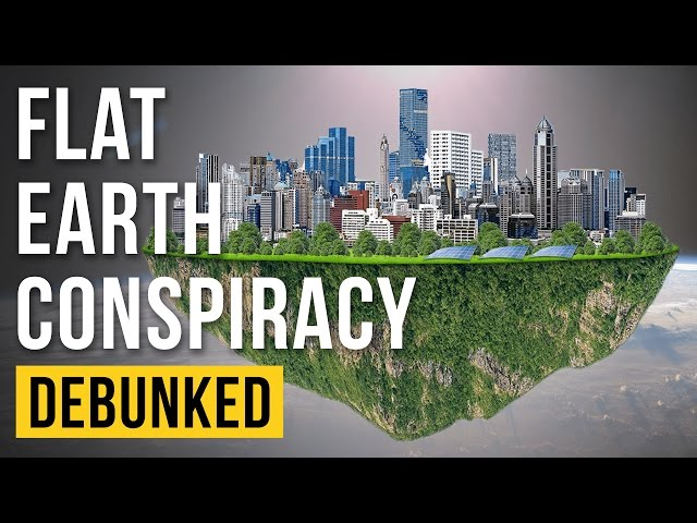 The Flat Earth Conspiracy - Debunked