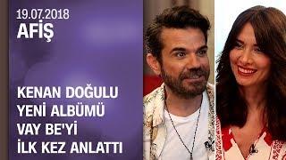 Kenan Doğulu yeni̇ albümü Vay Be'yi̇ i̇lk kez anlattı - Afiş 19.07.2018 Perşembe