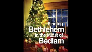 Finding Bethlehem in the Midst of Bedlam - Session 1