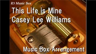 Download This Life is Mine/Casey Lee Williams [Music Box] (Anime